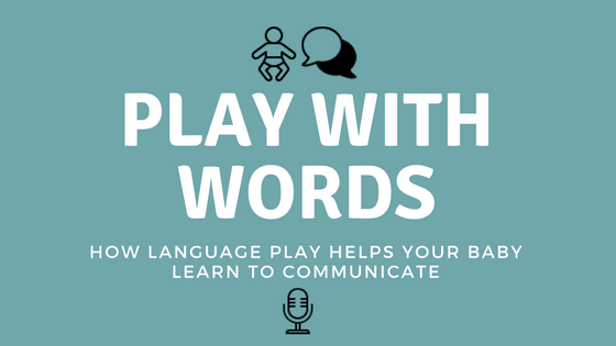 How Playing With Language Helps Your Baby Learn To Communicate