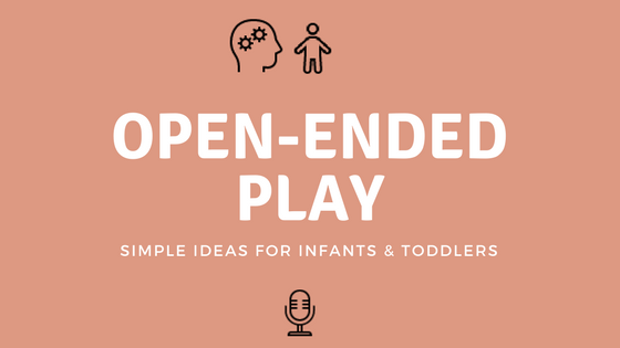 Simple Ideas For Open-Ended Play
