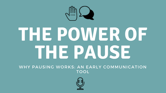 Why Pausing Works: An Early Communication Tool