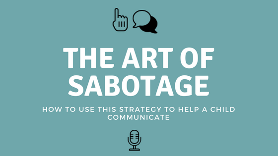 How To Use Sabotage To Help Your Young Child Communicate
