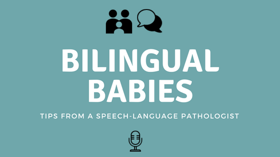 Raising Bilingual Babies – Tips From A Speech-Language Pathologist