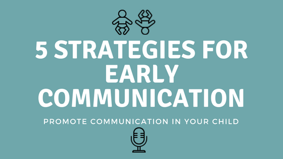 5 Strategies to Promote Communication in Your Young Child