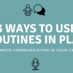 3 Ways to Use Routines In Play With Your Infant or Toddler