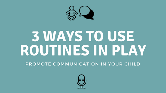 Three Ways to Use Routines In Play With Your Infant or Toddler