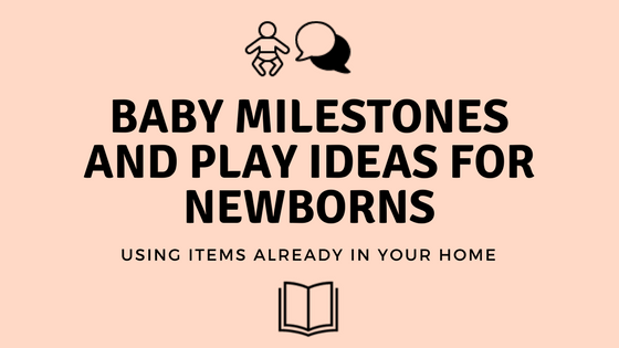 Baby Milestones and Play Ideas For Newborns
