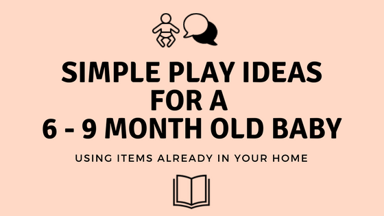 Simple Play Ideas For A 6 9 Month Old Baby Strength In Words
