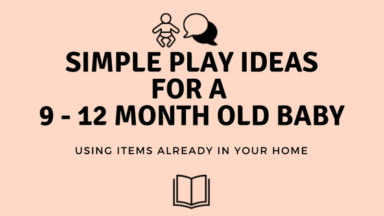 Simple Play Ideas for a 9-12 Month Old Baby